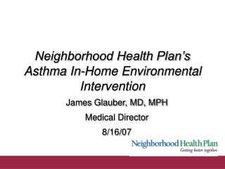 Neighborhood Health Plan s  Asthma In-Home Environmental Intervention
