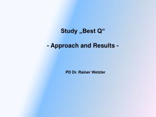Study  Best Q   - Approach and Results -