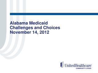 Alabama Medicaid  Challenges and Choices November 14, 2012