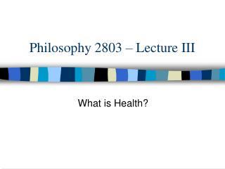 Philosophy 2803   Lecture III