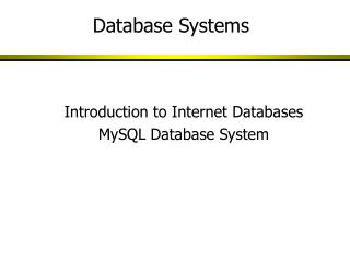 Introduction to Internet Databases MySQL Database System