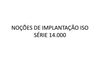 NO  ES DE IMPLANTA  O ISO S RIE 14.000