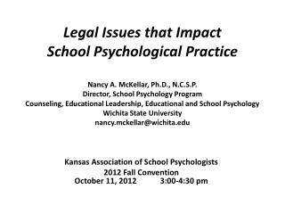 Legal Issues that Impact  School Psychological Practice  Nancy A. McKellar, Ph.D., N.C.S.P. Director, School Psychology