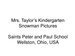 Mrs. Taylor s Kindergarten Snowman Pictures  Saints Peter and Paul School Wellston, Ohio, USA