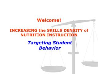 Welcome     INCREASING the SKILLS DENSITY of NUTRITION INSTRUCTION