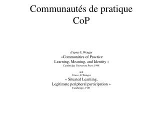 Communaut s de pratique CoP   d apres E.Wenger    Communities of Practice  Learning, Meaning, and Identity   Cambridge U