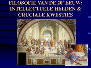 FILOSOFIE VAN DE 20e EEUW: INTELLECTUELE HELDEN  CRUCIALE KWESTIES