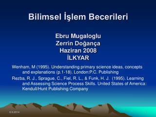 Bilimsel Islem Becerileri  Ebru Mugaloglu Zerrin Dogan a Haziran 2008 ILKYAR