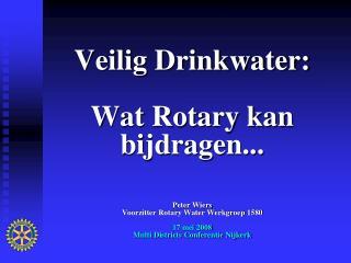 Veilig Drinkwater:  Wat Rotary kan bijdragen...    Peter Wiers  Voorzitter Rotary Water Werkgroep 1580   17 mei 2008  Mu