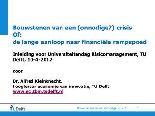 Bouwstenen van een onnodige crisis  Of:  de lange aanloop naar financi le rampspoed  Inleiding voor Universiteitendag Ri