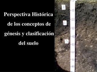 Perspectiva Hist rica  de los conceptos de  g nesis y clasificaci n  del suelo