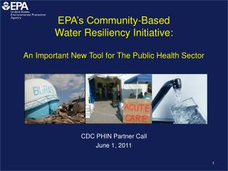 EPA s Community-Based  Water Resiliency Initiative:   An Important New Tool for The Public Health Sector