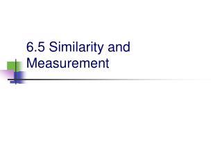 6.5 Similarity and Measurement