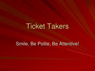 Ticket Takers