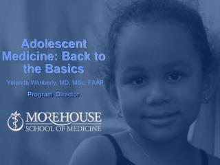 Adolescent Medicine: Back to the Basics  Yolanda Wimberly, MD, MSc, FAAP   Program Director