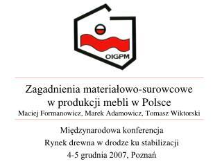 Zagadnienia materialowo-surowcowe  w produkcji mebli w Polsce Maciej Formanowicz, Marek Adamowicz, Tomasz Wiktorski