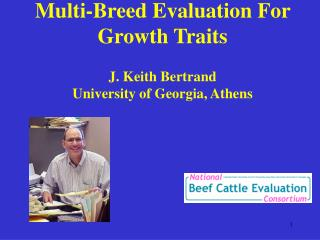 Multi-Breed Evaluation For Growth Traits   J. Keith Bertrand University of Georgia, Athens