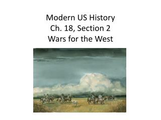 Modern US History Ch. 18, Section 2 Wars for the West