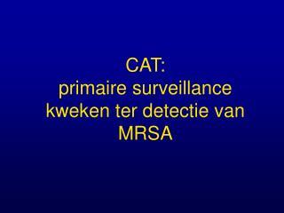 CAT: primaire surveillance kweken ter detectie van MRSA