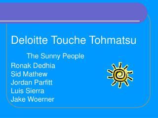 Deloitte Touche Tohmatsu  The Sunny People Ronak Dedhia Sid Mathew Jordan Parfitt Luis Sierra Jake Woerner