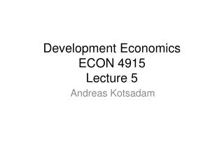 Development Economics  ECON 4915  Lecture 5