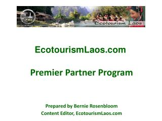 Premier Partner Program    Prepared by Bernie Rosenbloom Content Editor, EcotourismLaos
