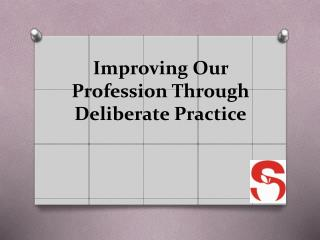 Improving Our Profession Through Deliberate Practice