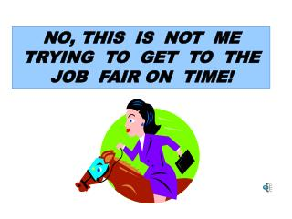 NO, THIS  IS  NOT  ME  TRYING  TO  GET  TO  THE  JOB  FAIR ON  TIME