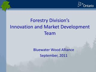 Forestry Division s  Innovation and Market Development Team