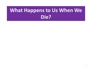 What Happens to Us When We Die