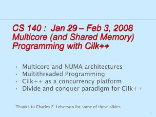 CS 140 :  Jan 29   Feb 3, 2008 Multicore and Shared Memory Programming with Cilk