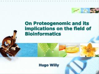 On Proteogenomic and its implications on the field of Bioinformatics