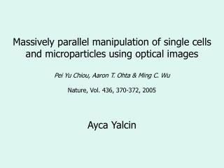 Massively parallel manipulation of single cells and microparticles using optical images  Pei Yu Chiou, Aaron T. Ohta  Mi