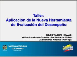 Taller:  Aplicaci n de la Nueva Herramienta de Evaluaci n del Desempe o    GRUPO TALENTO HUMANO Wilfran Castellanos Cifu