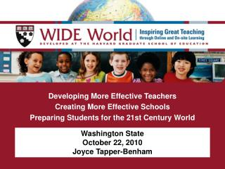 Developing More Effective Teachers Creating More Effective Schools Preparing Students for the 21st Century World