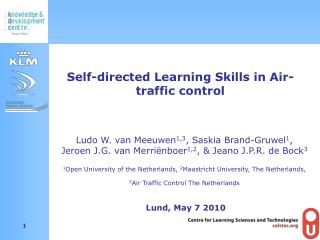 Ludo W. van Meeuwen1,3, Saskia Brand-Gruwel1,  Jeroen J.G. van Merri nboer1,2,  Jeano J.P.R. de Bock3  1Open University