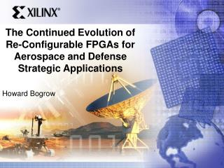 The Continued Evolution of Re-Configurable FPGAs for  Aerospace and Defense Strategic Applications