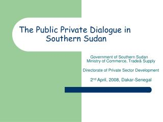 The Public Private Dialogue in             Southern Sudan
