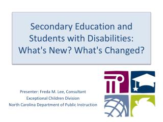 Secondary Education and Students with Disabilities:  Whats New Whats Changed