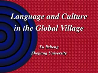 Language and Culture in the Global Village  Xu lisheng Zhejiang University