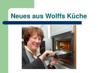 Neues aus Wolffs K che