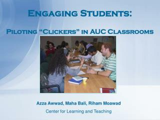 Engaging Students:   Piloting  Clickers  in AUC Classrooms