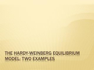 The Hardy-Weinberg Equilibrium Model: Two Examples