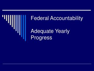 Federal Accountability  Adequate Yearly Progress