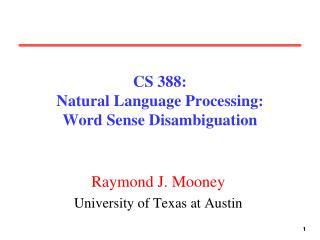 CS 388:  Natural Language Processing: Word Sense Disambiguation