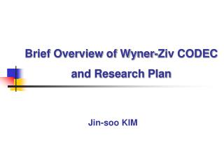 Brief Overview of Wyner-Ziv CODEC and Research Plan