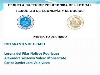 INTEGRANTES DE GRADO  Lorena del Pilar Nolivos Rodr guez Alexandra Yessenia Valero Monserrate Carlos Xavier Jara Valdivi