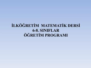 ILK GRETIM  MATEMATIK DERSI 6-8. SINIFLAR  GRETIM PROGRAMI