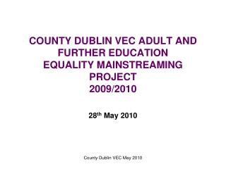COUNTY DUBLIN VEC ADULT AND FURTHER EDUCATION EQUALITY MAINSTREAMING PROJECT 2009
