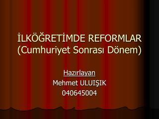 ILK GRETIMDE REFORMLAR Cumhuriyet Sonrasi D nem